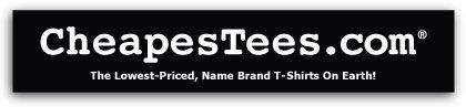 CheapesTees - The Lowest-Priced, Name Brand T-Shirts On Earth!