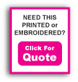 Need this Printed or Embroidered? Click for Quote.